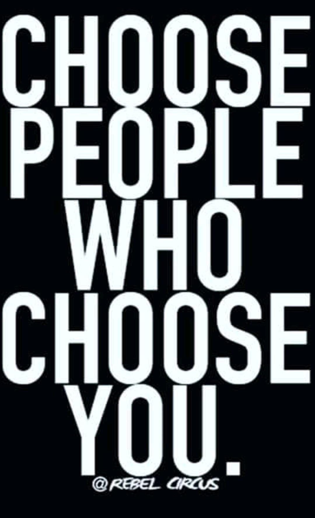 Choose People Who Choose You