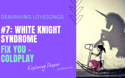 Debunking Lovesongs #7: White Knight Syndrome
